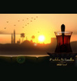 marhaban ya ramadhan a cup of tea in beautiful su vector image vector image