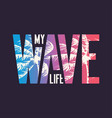 my wave graphic t-shirt design typography print vector image vector image