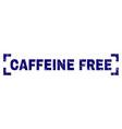 grunge textured caffeine free stamp seal inside vector image vector image