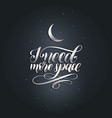 hand lettering i need more space on black vector image