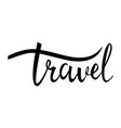 travel card hand drawn modern calligraphy vector image