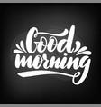 chalkboard blackboard lettering good morning vector image vector image