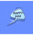 happy dad phrase happy father s day vector image vector image