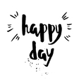 Happy day phrase Inspirational motivational quote vector image vector image