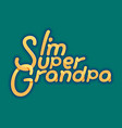 im super grandpa - for grandfather vector image vector image