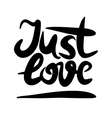 Hand lettering that says Just love vector image vector image