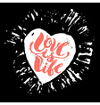 Love is life concept hand lettering motivation vector image