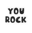 you rock - fun hand drawn nursery poster vector image
