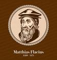 matthias flacius was a lutheran reformer vector image vector image