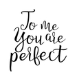 Quote About Love To Me You Are Perfect vector image vector image