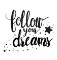 follow your dreams calligraphy hand written drawn vector image