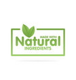 made with natural ingredients eco green label vector image vector image