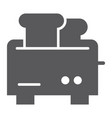 toaster glyph icon appliance and electrical vector image vector image