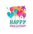happy friendship logo with colorful balloons and vector image vector image