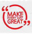 make every day great lettering design vector image