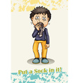 Put a sock in it idiom vector image vector image