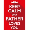 Keep Calm your father loves you vector image
