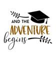 and adventure begins graduation vector image