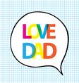 love dad quote vector image vector image