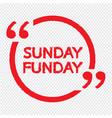 sunday funday design vector image