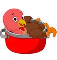 turkey in the saucepan crying vector image vector image
