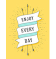 enjoy every day old ribbon banner vector image vector image