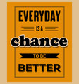 retro motivational quote everyday is a chance vector image