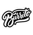 burrito lettering phrase on white background vector image