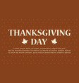 thanksgiving day with brown background vector image
