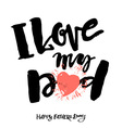 I love my dad Fathers day concept lettering vector image vector image