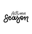 autumn season - black lettering quote isolated vector image vector image