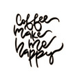 coffee make me happy hand vector image vector image