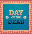 day of dead traditional mexican halloween dia de vector image