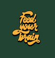 feed your brain handwritten lettering isolated vector image vector image