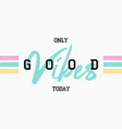 t shirt design with slogan - good vibes tee shirt vector image vector image