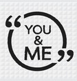 you and me design vector image vector image