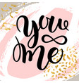 you and me modern calligraphy lettering design vector image vector image