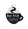 but first coffee cup letering vector image vector image