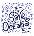 save ocean hand drawn lettering vector image vector image