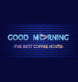 coffee house neon sign morning positive vector image vector image