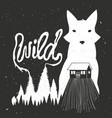 wild typography poster with fox mountain house vector image vector image
