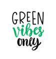 green vibes only slogan save earth concept vector image vector image