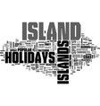 island holidays text background word cloud concept vector image vector image