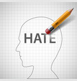 pencil erases in the human head the word hate vector image vector image