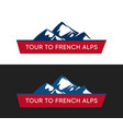 tour to french alps logo with alpine mountains vector image vector image
