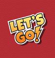 Go Comic Speech Bubble Cartoon vector image vector image