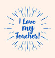 i love my teacher typography vector image vector image