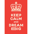 Keep Calm and Dream Big poster vector image vector image