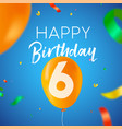 happy birthday 6 six year balloon party card vector image