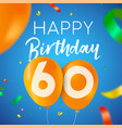 happy birthday 60 sixty year balloon party card vector image vector image